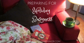 Preparing for Holiday Busyness {TheHumbledHomemaker.com}