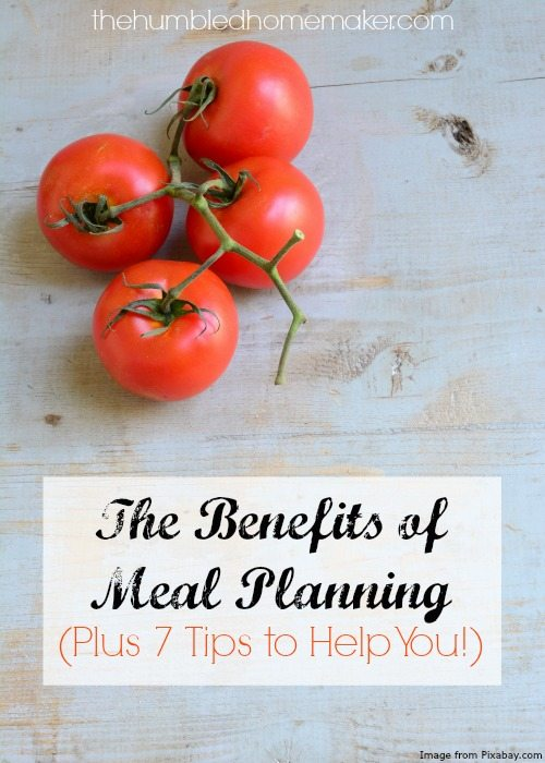 The Benefits of Meal Planning - TheHumbledHomemaker.com