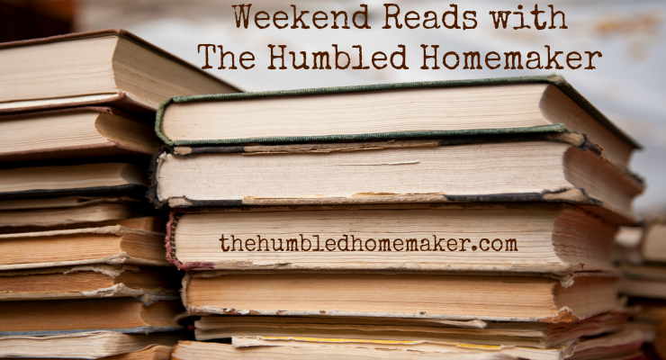 Weekend Reads with The Humbled Homemaker