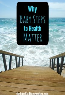Baby steps to health matter! Don't go it all or nothing. Take things one baby step at a time for lasting health and wellness!