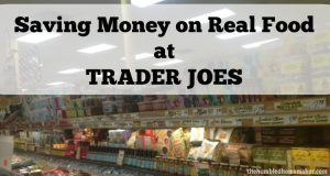 Saving Money on Real Food at Trader Joe's