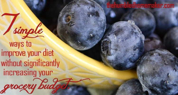 7 simple ways to improve your diet without significantly increasing your grocery budget