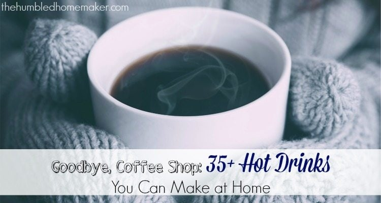35+ Hot Drink Recipes to Make at Home - TheHumbledHomemaker.com