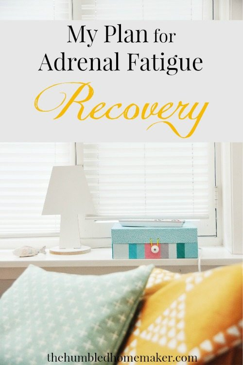 My Plan for Adrenal Fatigue Recovery - TheHumbledHomemaker.com