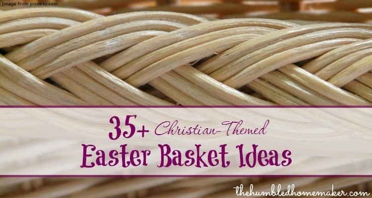 Looking for some good Christian-themed Easter basket items? Here are 35+ ideas for Easter baskets that celebrate Resurrection Sunday and point to Christ!