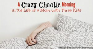 A Crazy, Chaotic Morning in the Life of a Mom with Three Kids