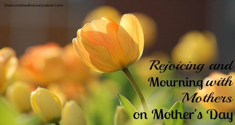 TheHumbledHomemaker.com: Rejoicing and Mourning with Mothers on Mother's Day - TheHumbledHomemaker.com