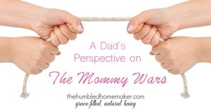 A Dad's Perspective on the Mommy Wars