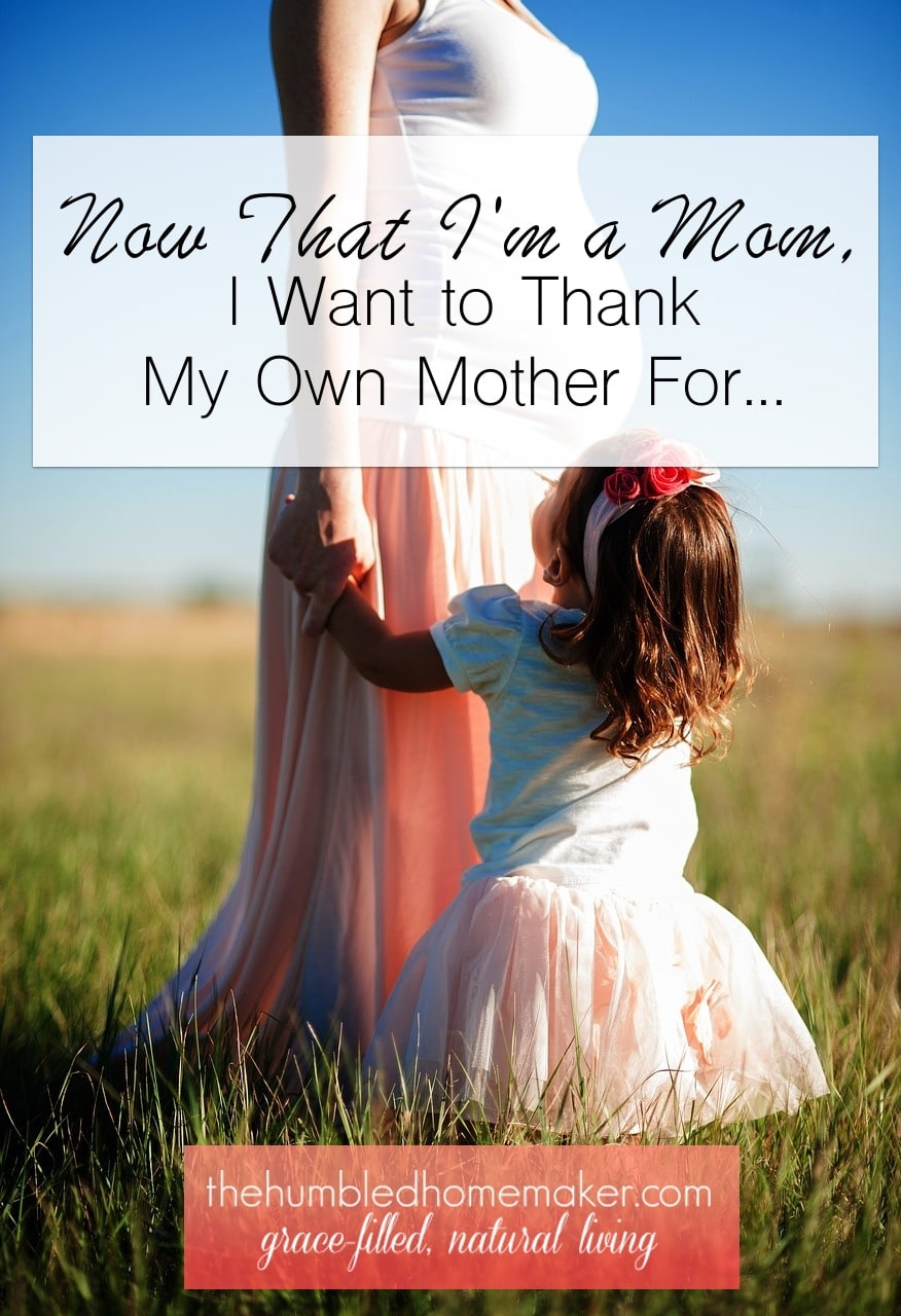 Now that I am a mom, I want to thank my own mother for so much!