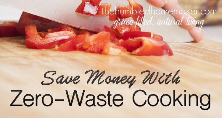 Saving money with zero waste cooking the humbled homemaker if you apply zero waste cooking principles to all the items you bring home from the thecheapjerseys Choice Image