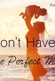 You Don't Have to be the Perfect Mom