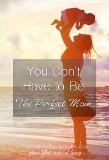 You don't have to be the perfect mom. Give yourself some grace, Mama!