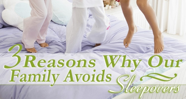 Our family has decided to say no to sleepovers. Check out the 3 reasons why our family avoids sleepovers!