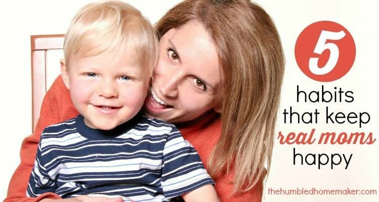 It's time for real moms to get happy. Here are five habits that will help!