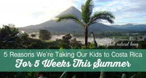 5 Reasons Why We Are Taking Our Kids to Costa Rica for 5 Weeks This Summer