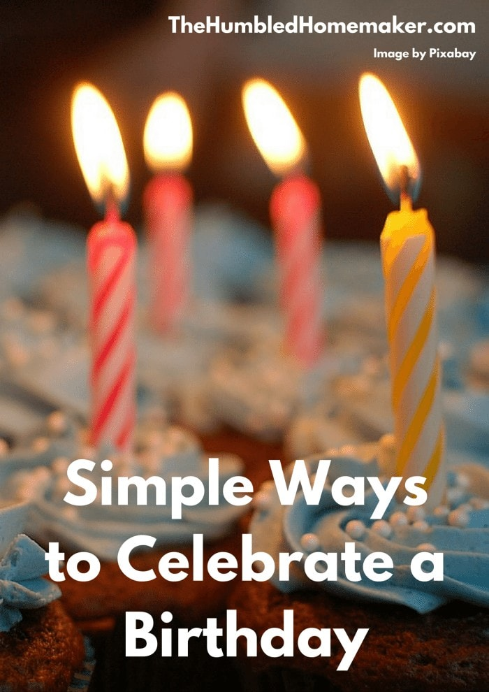 Children don't need over the top celebrations ... they just need to feel loved. Parents will appreciate these simple ways to celebrate a birthday.
