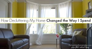 Decluttering has changed more than just the look of my home...it's also saved me money by changing my spending habits!
