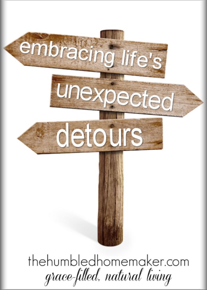 "When was the last time you were driving along in your car, spotted a construction zone with detour signs and thought, ""AWESOME! I was hoping I would get to take a detour today""? It doesn't happen, right? How do we begin to embrace life's detours?"