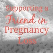 Have you ever wondered how you could do a better job supporting a friend in pregnancy loss?