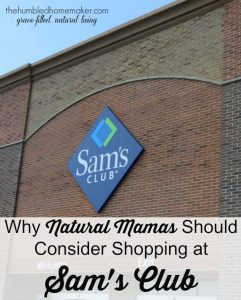 Why Natural Mamas Should Consider Shopping at Sam's Club