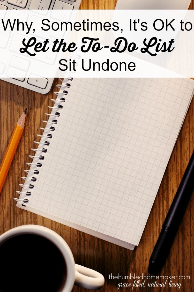 Does your to-do list make your feel like a failure? Maybe it's time to let some things on your to-do list sit undone.