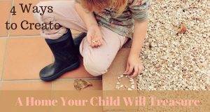 4 Ways To Build A Home Your Children Will Treasure