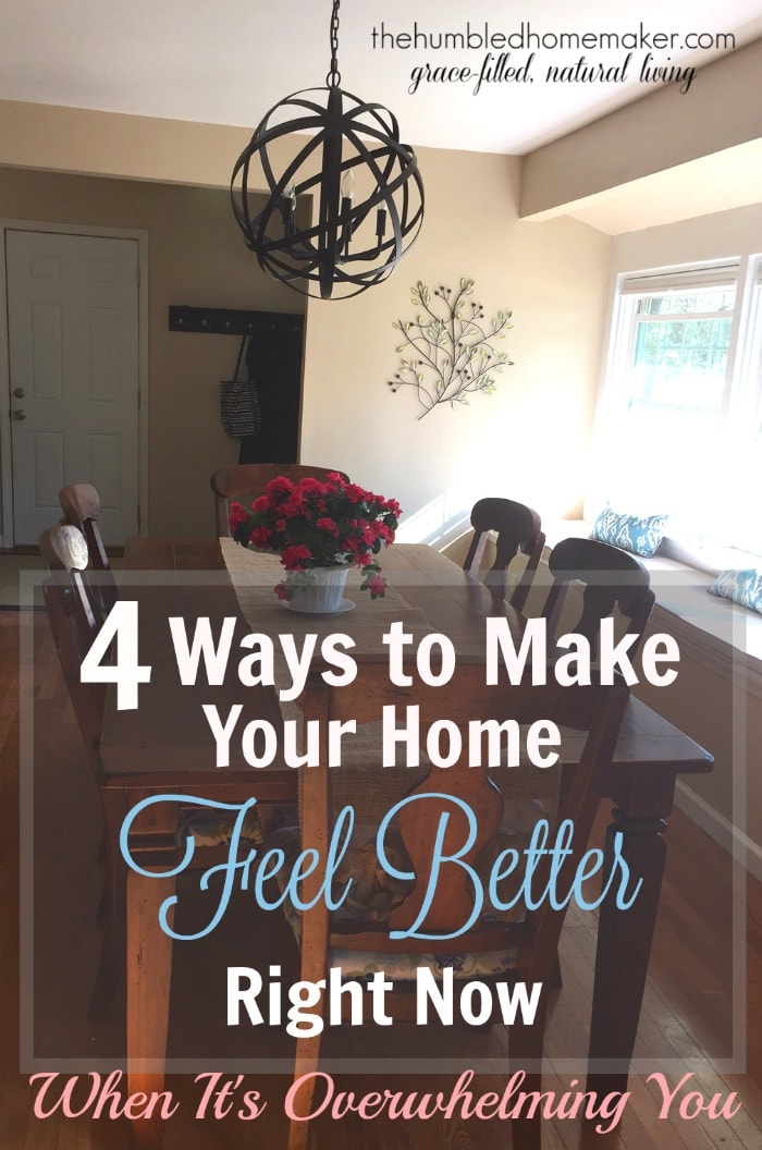 Does your home feel overwhelming? If so, here are a few simple, quick things you can do to make your home feel better right now!