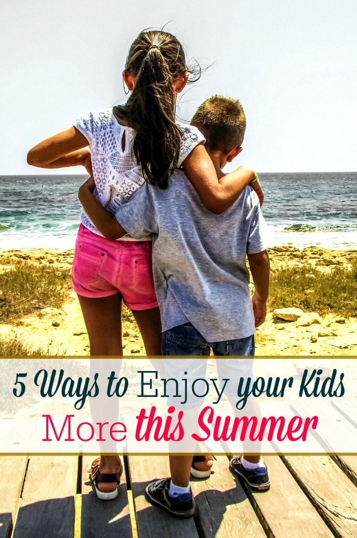 37 Ways To Savor Your Summer: 5 Ways To Enjoy Your Kids More This Summer