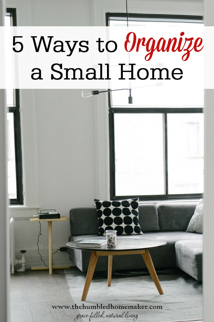 It's not impossible to organize a small home ... especially with these 5 tips!
