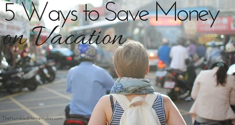 Looking for ways to save money on vacation this summer? Try these 5 tips!