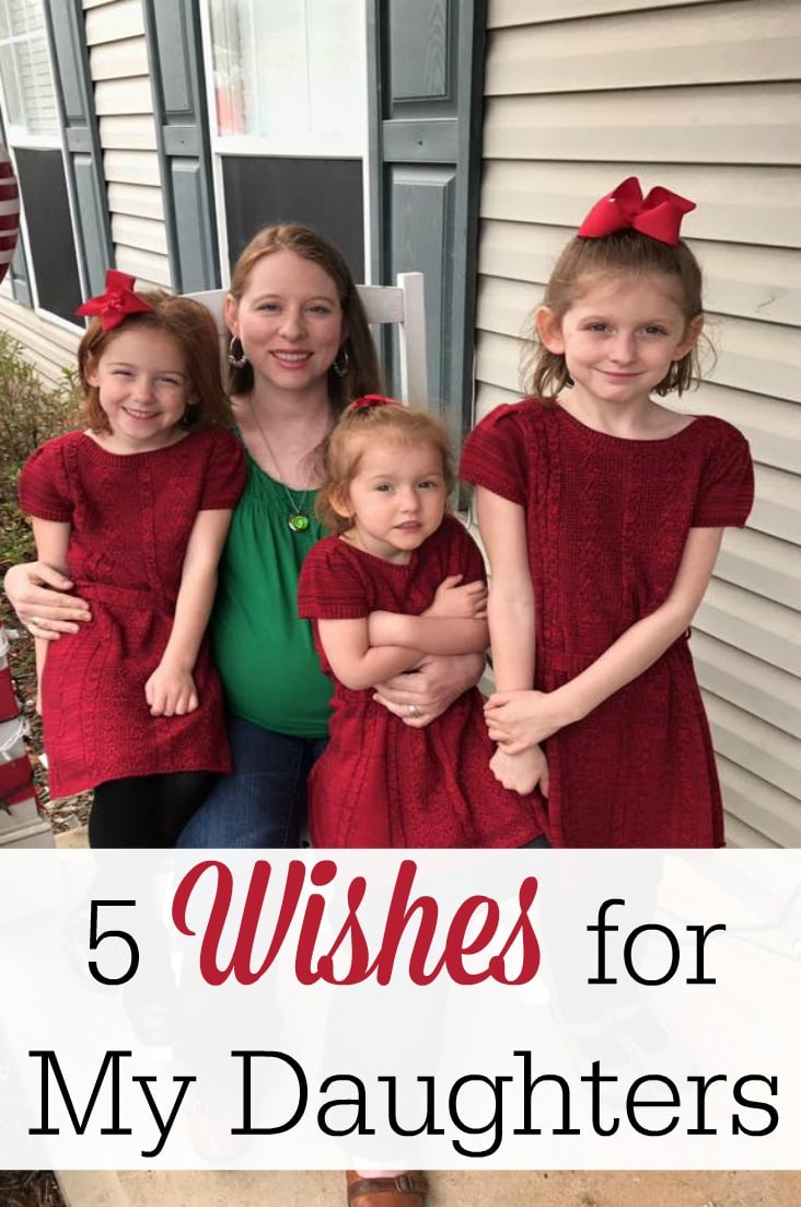 I have many wishes for my daughters. Here are some of favorite hopes for my three little girls!