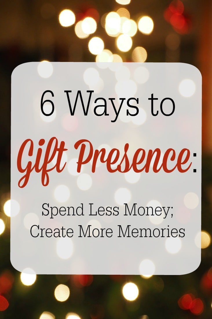 Gift presence this Christmas--and avoid spending a fortune on gifts! Here's how.