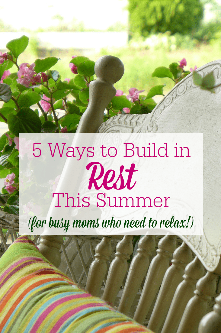 For busy moms, summer doesn't always feel like a break! So how do you find rest and relaxation during those long, busy days? Simply put…you have to be intentional. Here are 5 ways to build in rest this summer.