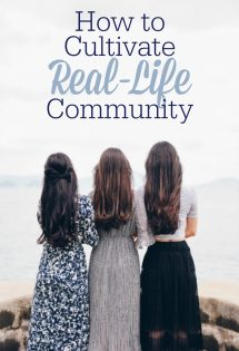 While many of us have social interaction online, nothing can replace real-life, in-person friendship. Here's why (and how) to cultivate real-life community. We are not meant to survive on our own!