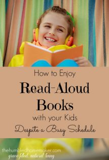 Don't beat yourself up if your schedule doesn't allow much time for read-aloud books with your kids. Learn how you can enjoy read-aloud books with your kids despite a busy schedule!