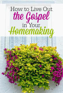 There is nothing more powerful in home than for us to live out the gospel in our homemaking. This means we must examine our goals, anchor our homes in truth, live love and take joy every day!