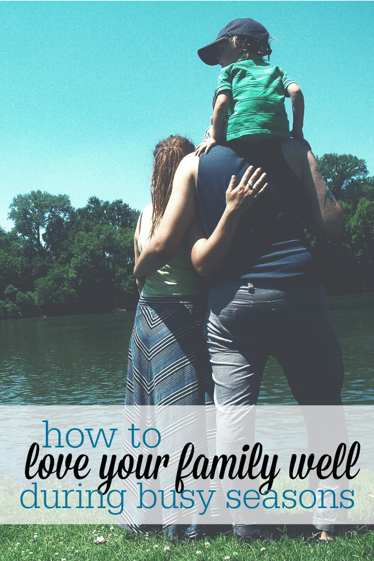 Here are practical ways to love your family well, even when life is busy and overwhelming (ESPECIALLY when life is busy and overwhelming!).
