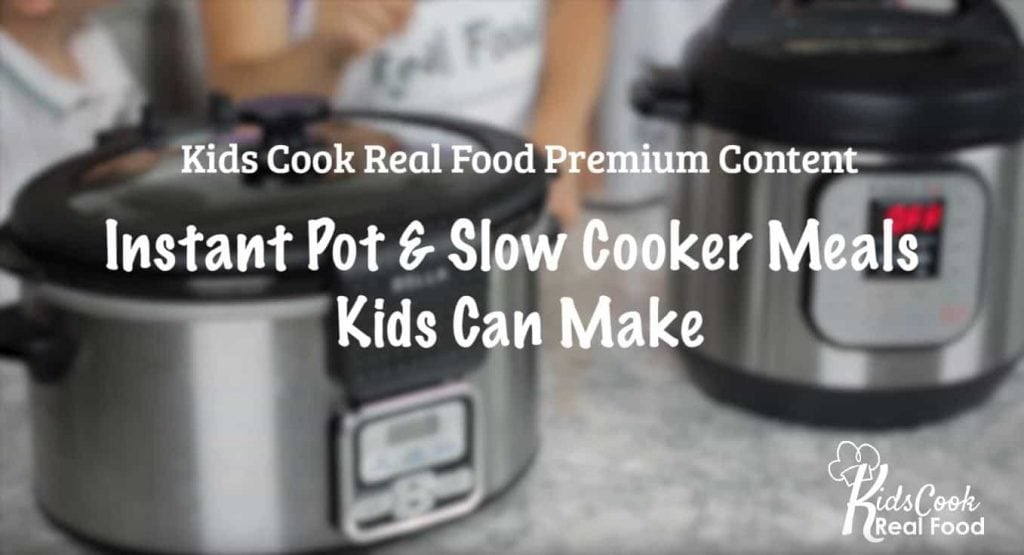 Slow Cooker and Instant Pot Meals Kids Can Cook
