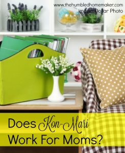 Does The Kon-Mari Decluttering System Work For Moms?
