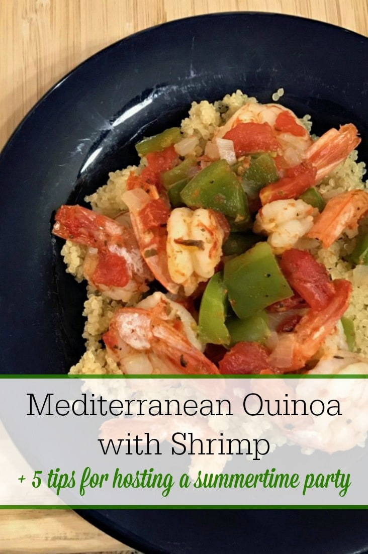 This Mediterranean Quinoa with Shrimp is the perfect summertime dish. And it's easy to prepare! Get the recipe plus 5 tips for hosting a great party in the summer!