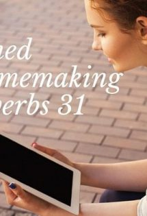 Learning 7 Lessons About Homemaking from Proverbs 31