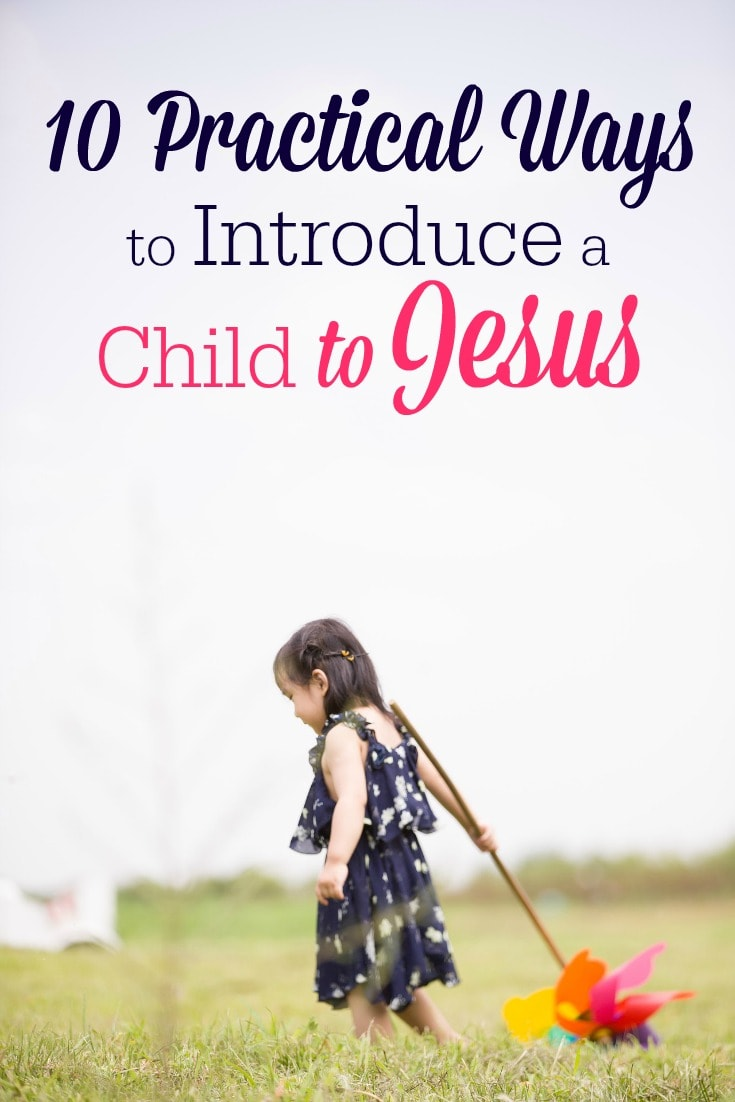 Do you desire for your kids to know God? Here are 10 practical tips for parents who want to teach their children about Jesus and build their faith from an early age.