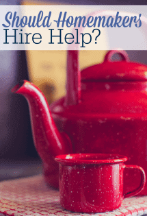 Have you ever wondered if homemakers should hire help?