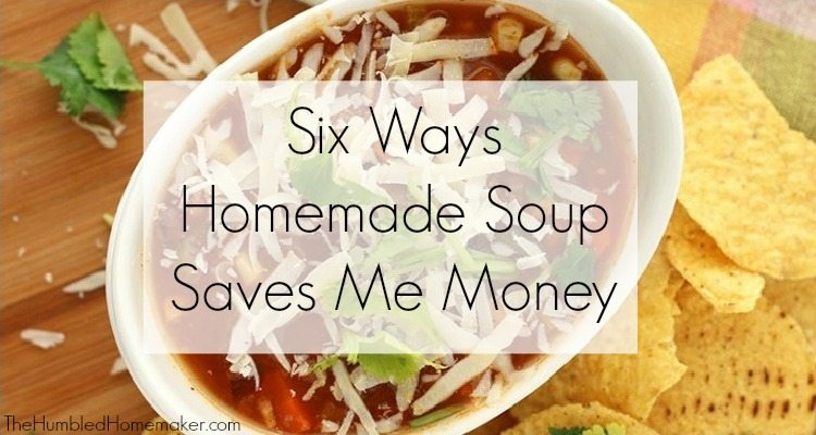 How exactly does the mere act of making homemade soup save money? Here are six ways ...