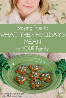"We can say ""no"" to societal pressures in holiday celebrations and stay true to what the holidays mean to YOUR family!"
