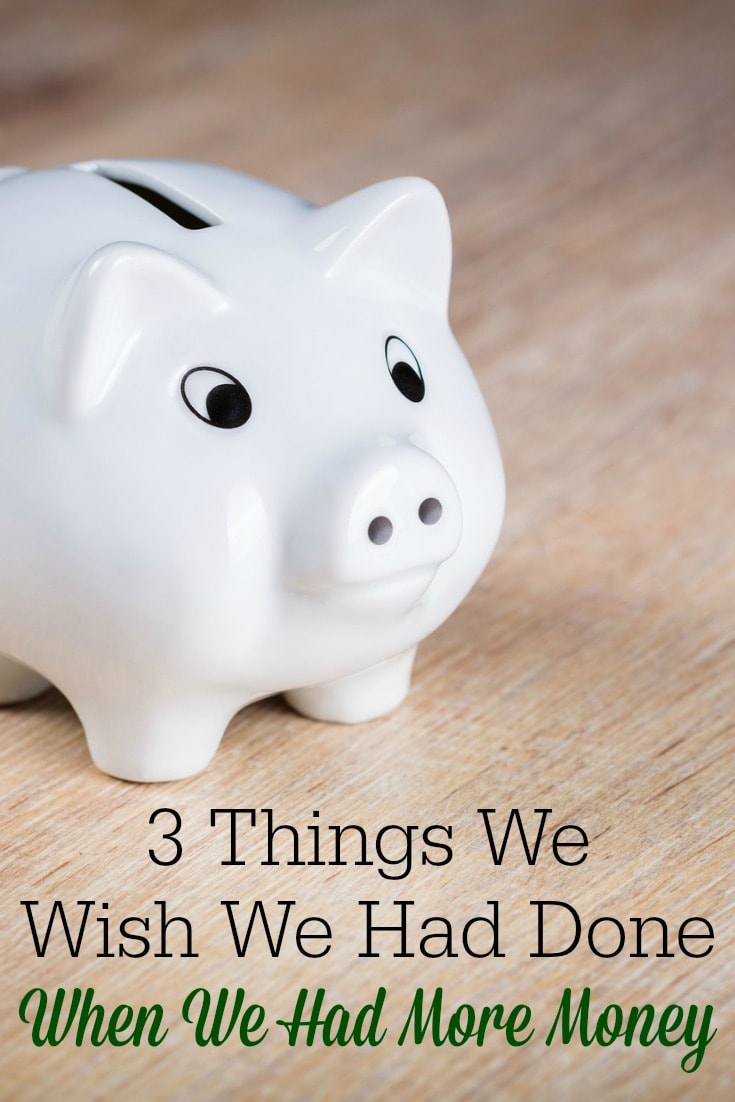 Finances are tight! As we learn to make do with less, there are a few things I wish we'd done differently when we had more money.