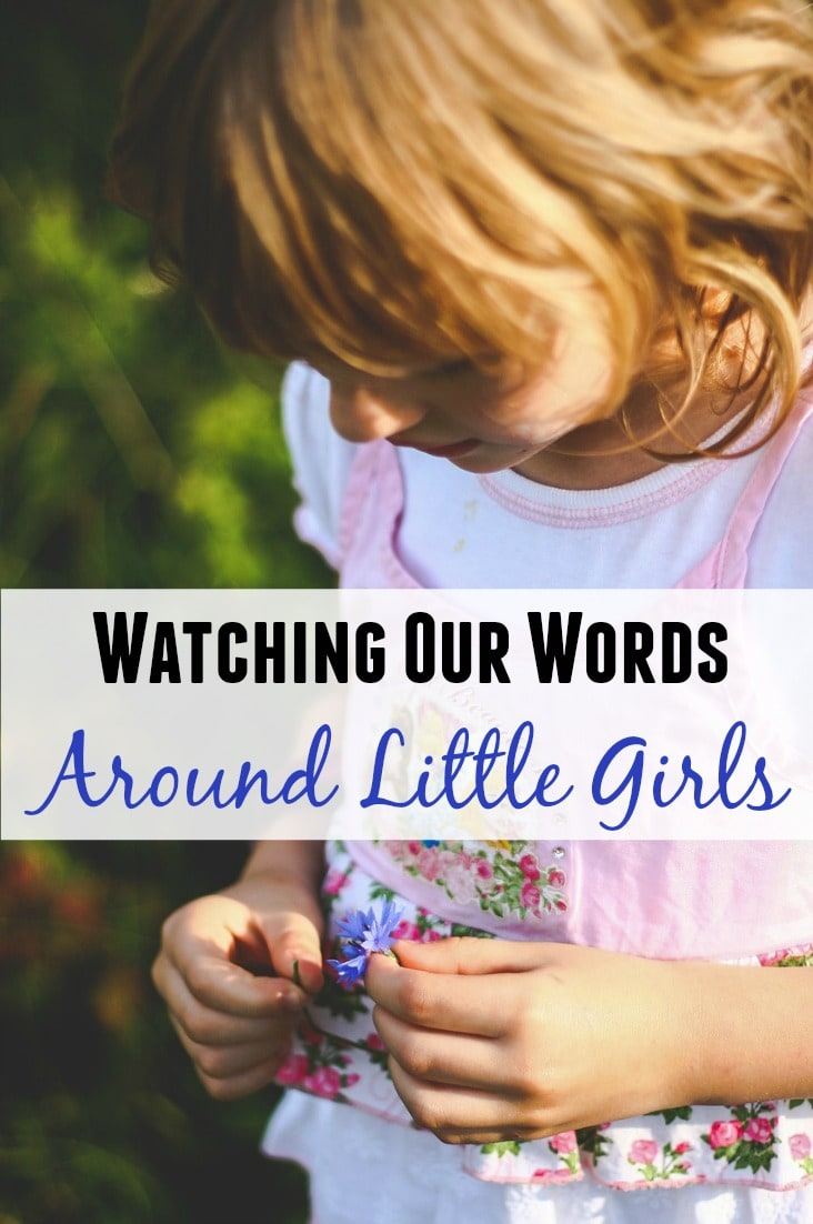 Do you have daughters? Do you watch your words around them? As the mom of three girls, I am learning how to weigh my words before I speak!