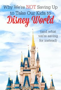 Why We're NOT Saving Up to Take Our Kids To Disney World