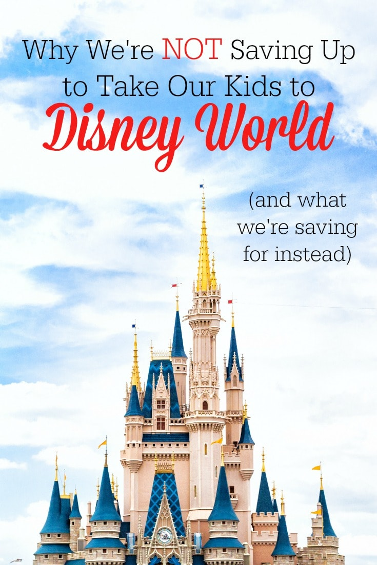We aren't saving up to take our kids on a family vacation to Disney World. Here is why--and what we are saving for instead!