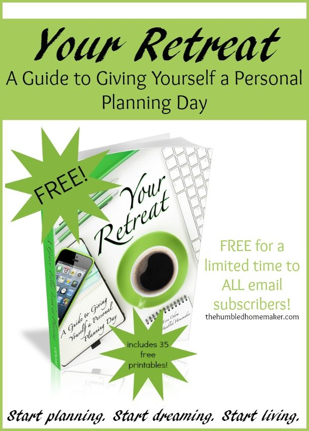 For a limited time, I'm offering my popular eBook, Your Retreat, for FREE to all my email subscribers! Your Retreat will guide you through the how and why of giving yourself a personal planning day, and includes 35 printables to help you start planning and dreaming!